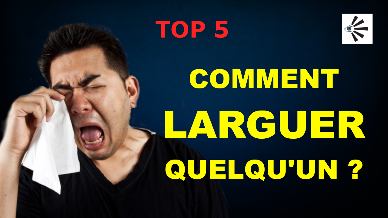 TOP 5 : comment larguer quelqu'un ?