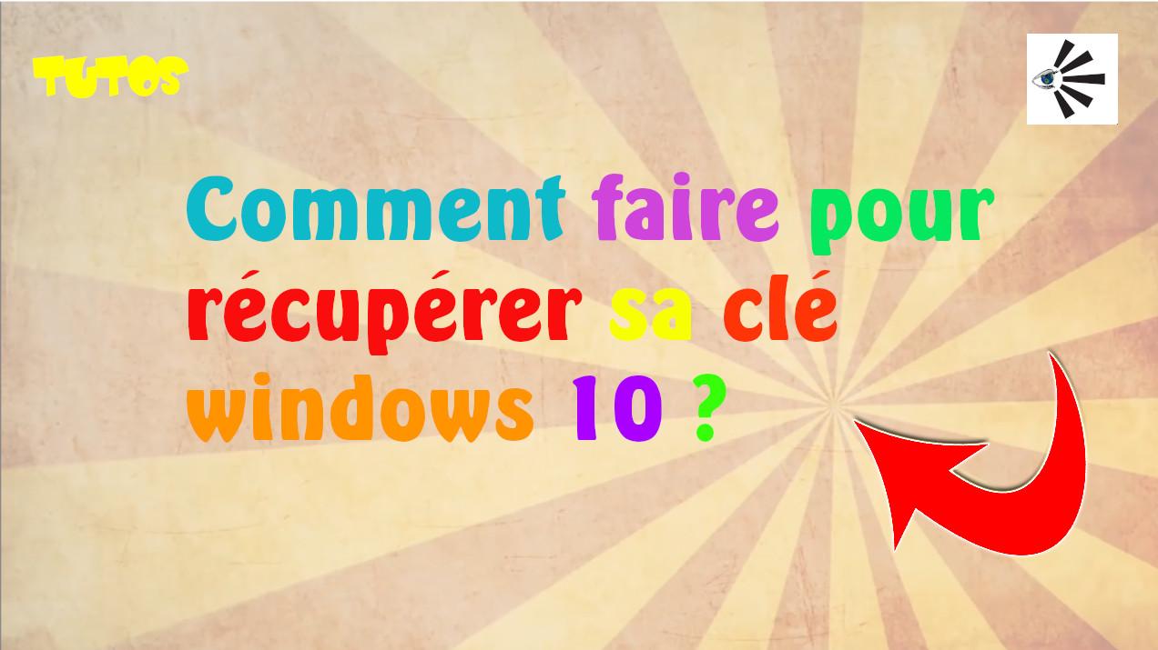 Comment récupérer sa clé windows 10 ?