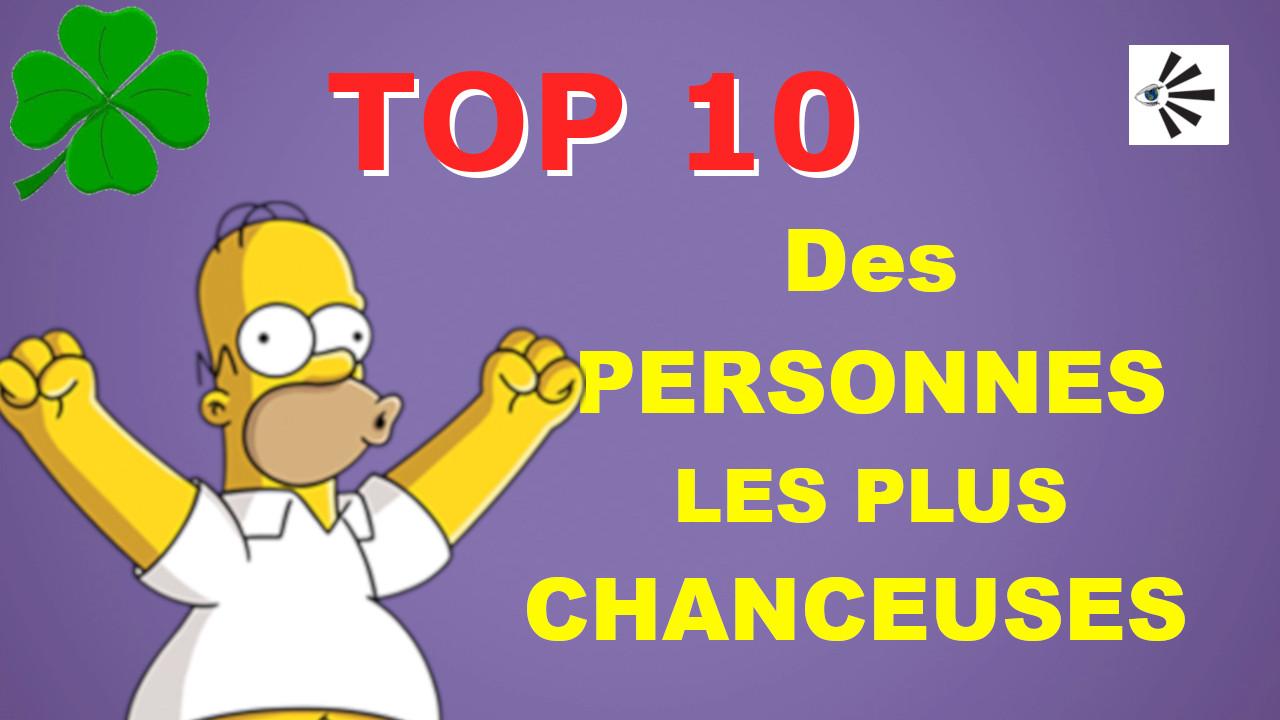 Top 10 des personnes les plus CHANCEUSES