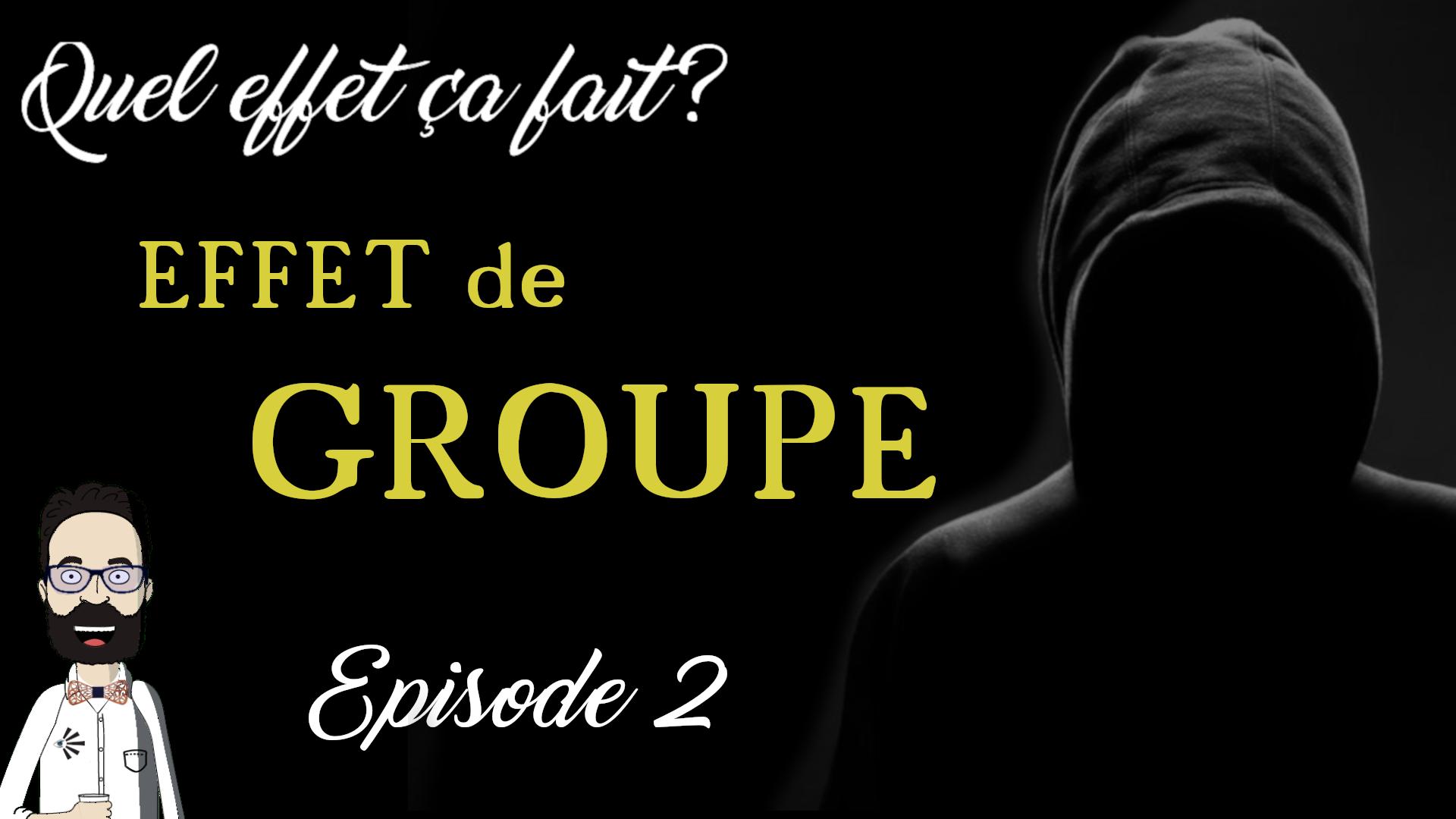 Episode 2 : l'Effet de groupe